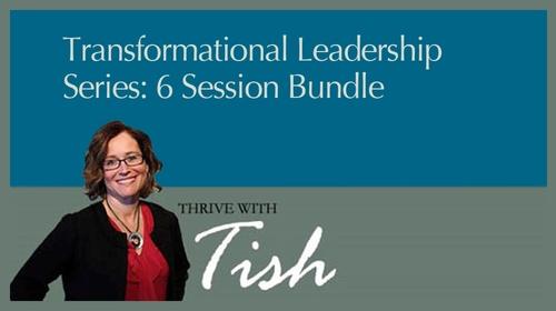 Transformational Leadership Series: 6 Session Bundle