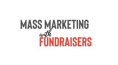 Mass Marketing with Fundraisers