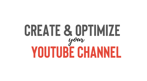 Create & Optimize your YouTube Channel