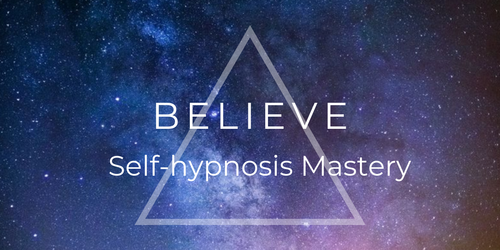 BELIEVE - Self-hypnosis Mastery