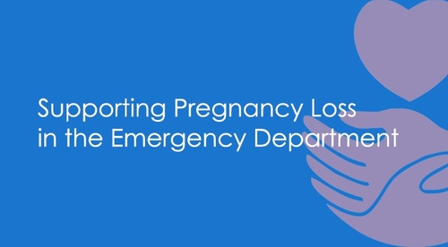 Supporting Pregnancy Loss in the Emergency Department