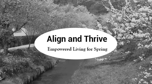 Align and Thrive - Empowered Living - Spring