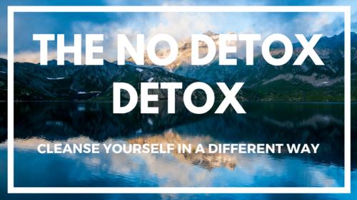The No Detox Detox