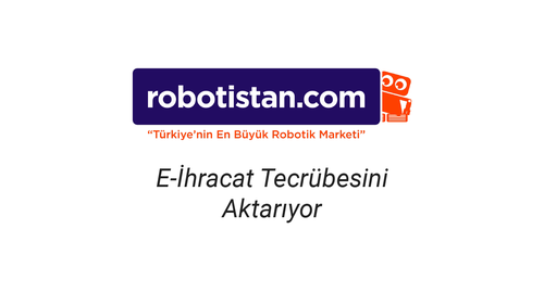 Robotistan.com E-ihracat Tecrübelerini Aktarıyor - İsmet Ergin
