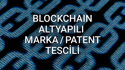 Blockchain Altyapılı Marka & Patent Tescili - Kadir Kurtuluş
