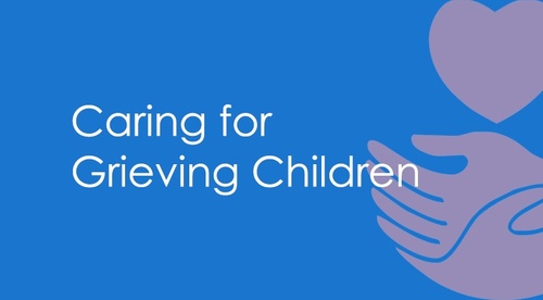Caring for Grieving Children
