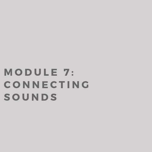 Module 7: Connecting Sounds (2019)