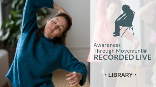 Awareness Through Movement® Lessons: Recorded Live Library
