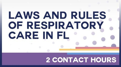 The Laws and Rules of Respiratory Care in Florida: 2 Contact Hours /20-693886