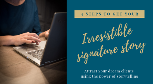 4 steps to get your irresisible signature story