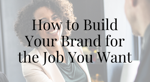 How to Build Your Brand for the Job You Want