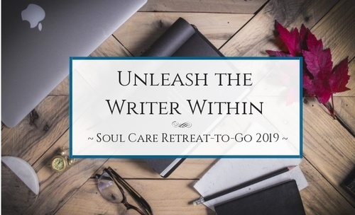 Unleash the Writer Within: 2019 Soul Care Retreat