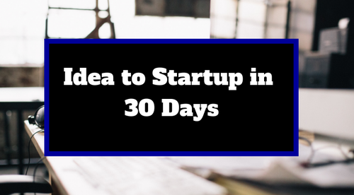 Idea to Startup in 30 Days