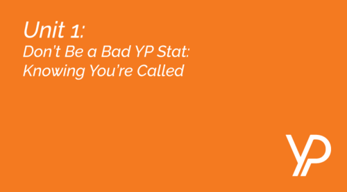 Unit 1  ||  Don't Be a Bad YP Stat: Knowing You're Called