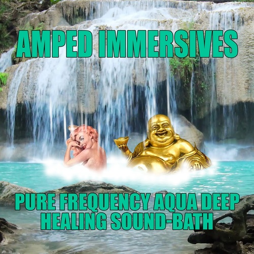 AMPED IMMERSIVES PURE FREQUENCY AQUA DEEP-HEALING SOUND-BATH