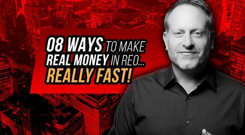 The Top 8 Ways to Make REAL Money in REO...REALLY FAST!