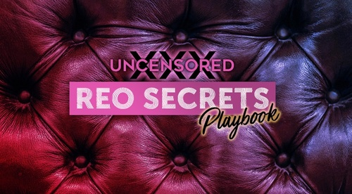 The Uncensored REO Secrets XXX Playbook