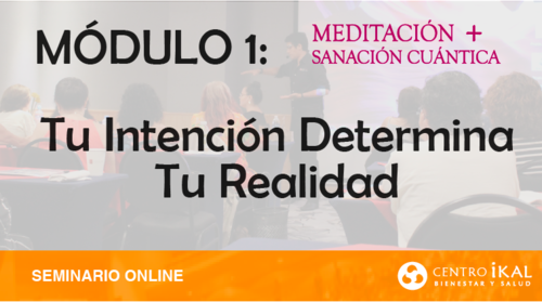MÓDULO I: TU INTENCION DETERMINA TU REALIDAD