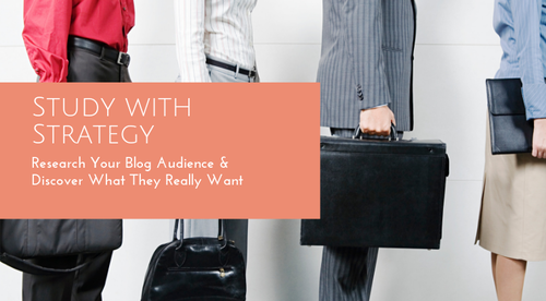 Study with Strategy:  Research Your Blog Audience & Discover What They Really Want