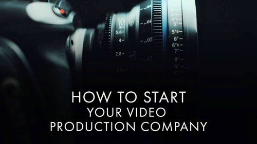 How to Start Your Video Production Company