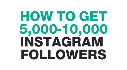 How to Get 5,000-10,000 Instagram Followers in 100 Days