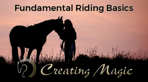 Creating Magic Series: Step 3 Fundamental Riding Basics