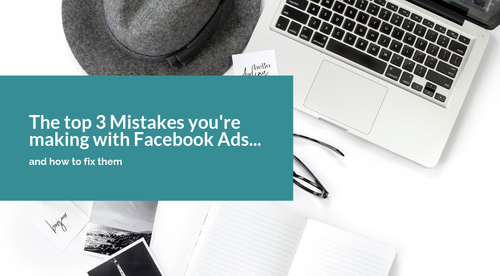 The top 3 Mistakes you're making with Facebook Ads... and how to fix them