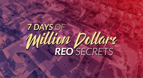 7 Days of Million-Dollar REO Secrets