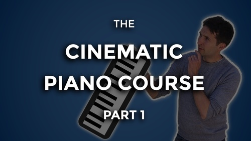 The Cinematic Piano Course - Part 1