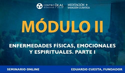 MÓDULO II: Enfermedades Físicas, Emocionales y Espirituales
