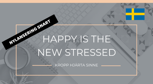 HAPPY IS THE NEW STRESSED