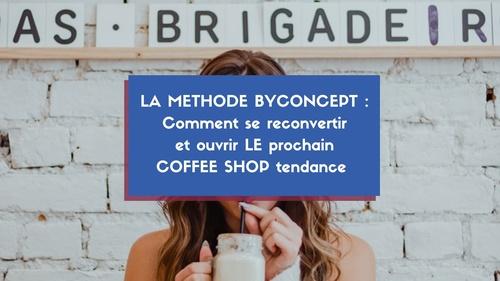 La METHODE BYCONCEPT pour ouvrir un coffee shop
