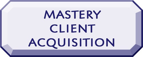 Client Acquisition [7 of 9] - Business Mastery