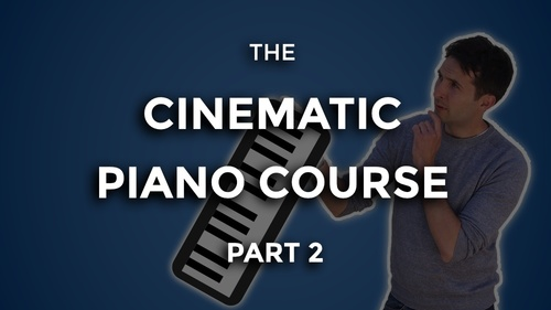 The Cinematic Piano Course - Part 2