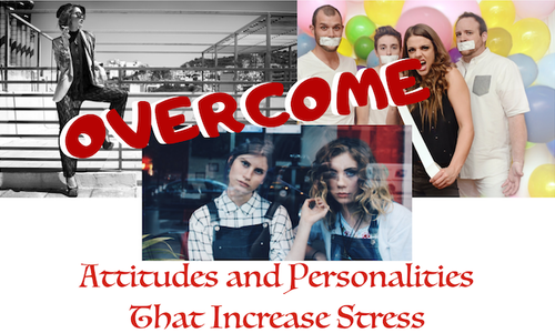 Overcome Attitudes and Personalities That Increase Stress
