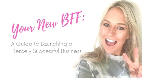 Your New BFF: A Guide To Launching a Fiercely Successful Business