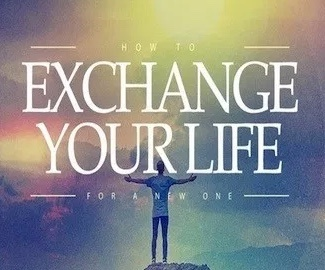How to Exchange Your Life
