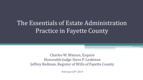Essentials of Estate Administration Practice in Fayette County  (2.5 Substantive PA CLE Credits)