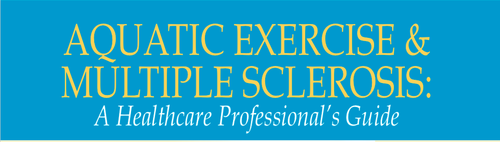 Aquatic Exercise & Multiple Sclerosis:  A Healthcare Professional's Guide
