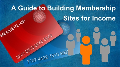 A Guide to Building Membership Sites for Income