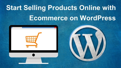 Start Selling Products Online with Ecommerce on WordPress