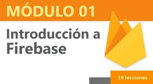 Módulo 01: Introducción a Firebase