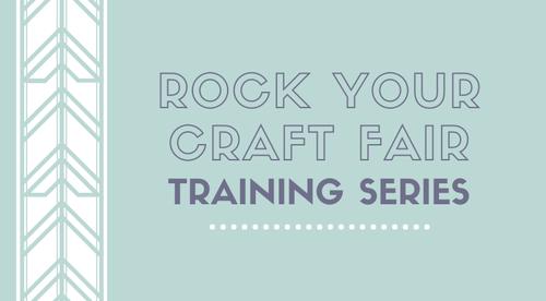 Rock Your Craft Fair Training Series
