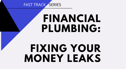 Financial Plumbing: Fixing Your Money Leaks (Fast Track Series)