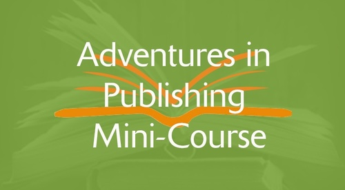 Adventures in Publishing Mini-Course