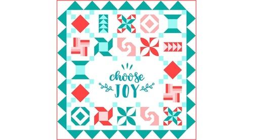 Choose Joy - Block of the Month Quilt!