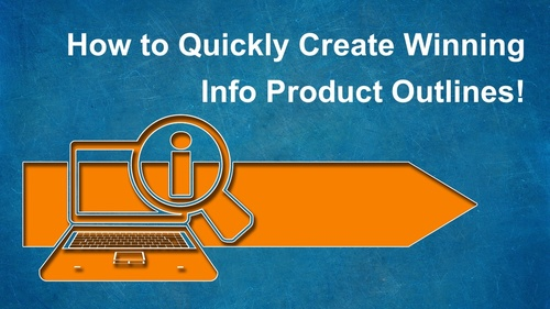 How to Quickly Create Winning Info Product Outlines!