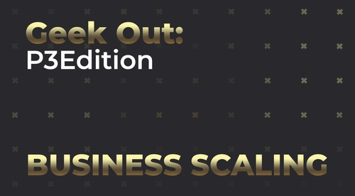 Business Scaling - Geekout P3 Edition