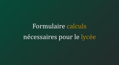 Formulaire bases de calcul nécessaires pour le lycée