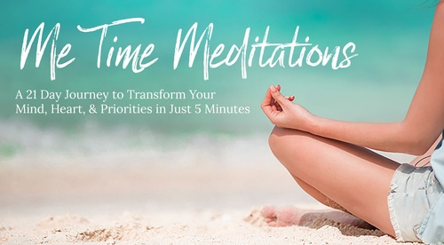 Me Time Meditations: A 21 Day Journey Transforming Your Mind, Heart, & Priorities In Just 5 Minutes